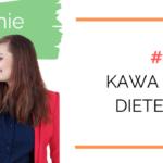 Zarządzanie Dietą #6: Kawa okiem dietetyka